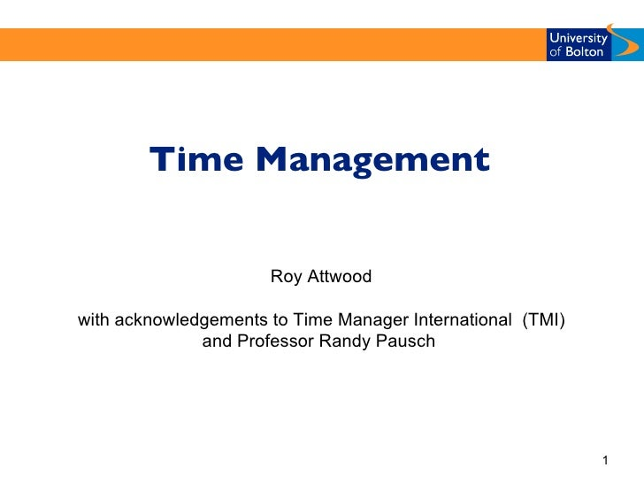 <ul><li>Time Management </li></ul>Roy Attwood with acknowledgements to Time Manager International  (TMI) and Professor Ran...