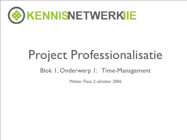 Project Professionalisatie   Blok 1, Onderwerp 1: Time-Management            Walter Flaat, 2 oktober 2006