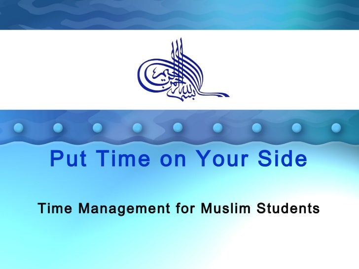 Put Time on Your SideTime Management for Muslim Students