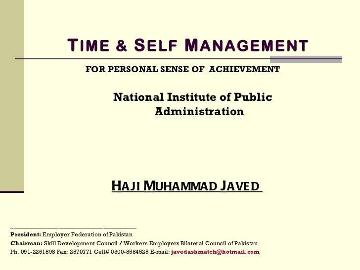 T IME &  S ELF  M ANAGEMENT FOR PERSONAL SENSE OF  ACHIEVEMENT H AJI  M UHAMMAD  J AVED  National Institute of Public Admi...