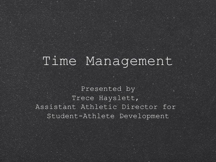 Time Management <ul><li>Presented by </li></ul><ul><li>Trece Hayslett,  </li></ul><ul><li>Assistant Athletic Director for ...