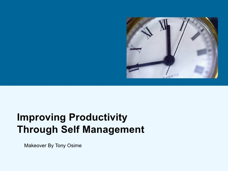 Improving Productivity Through Self Management Makeover By Tony Osime