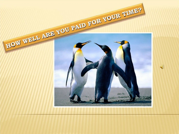 HOW WELL ARE YOU PAID FOR YOUR TIME?