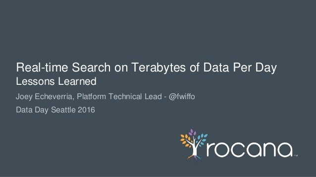 © Rocana, Inc. All Rights Reserved. | 1 Joey Echeverria, Platform Technical Lead - @fwiffo Data Day Seattle 2016 Real-time...