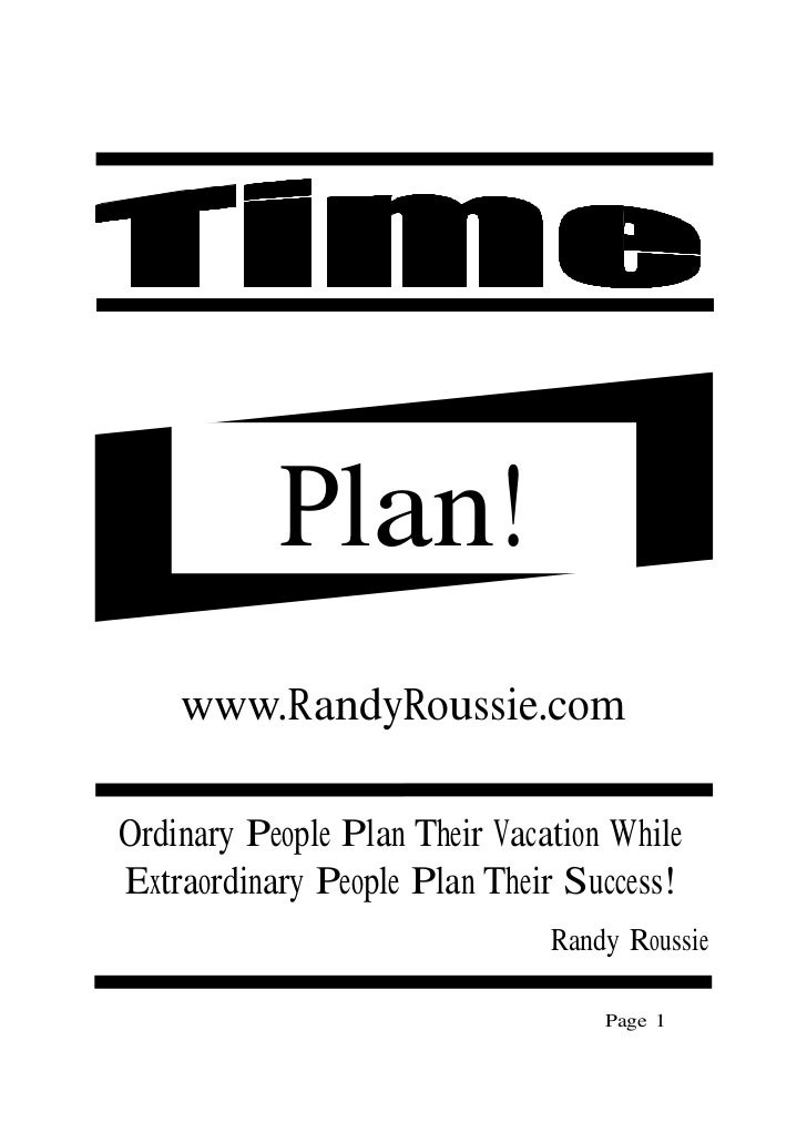 Plan!    www.RandyRoussie.comOrdinary People Plan Their Vacation WhileExtraordinary People Plan Their Success!            ...