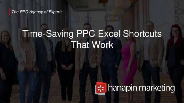 1 www.dublindesign.com The PPC Agency of Experts Time-Saving PPC Excel Shortcuts That Work