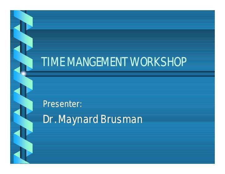 TIME MANGEMENT WORKSHOP   Presenter: Dr. Maynard Brusman