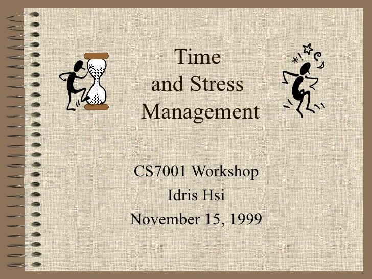 Time  and Stress  Management CS7001 Workshop Idris Hsi November 15, 1999