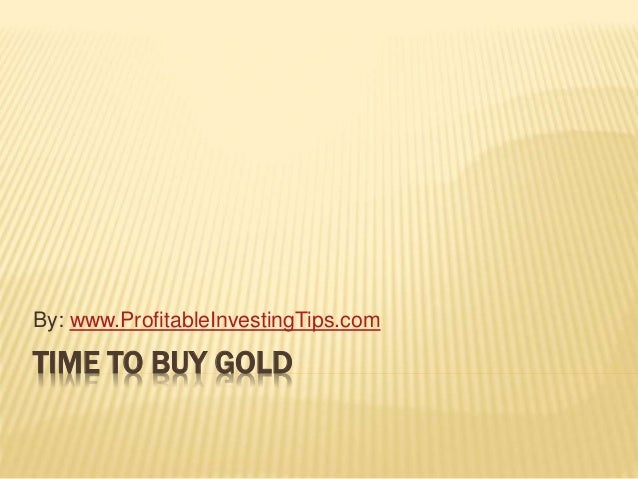 TIME TO BUY GOLD By: www.ProfitableInvestingTips.com