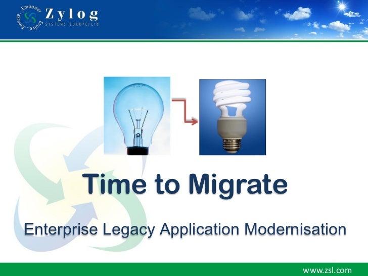 Time to MigrateEnterprise Legacy Application Modernisation                                     www.zsl.com