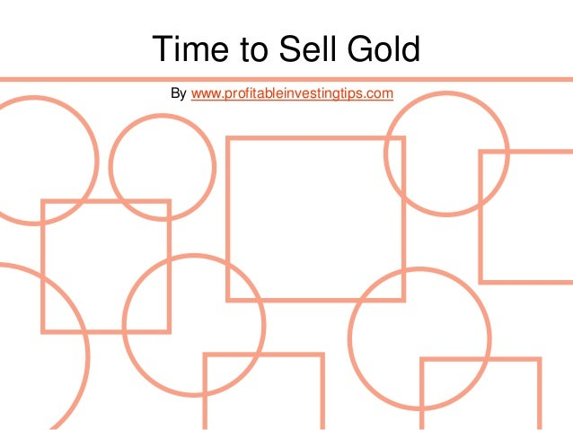 Time to Sell Gold By www.profitableinvestingtips.com