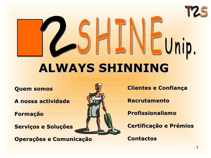 ALWAYS SHINNING 2 S T 2 SHINE Unip. Quem somos A nossa actividade Formação Serviços e Soluções Operações e Comunicação Cli...