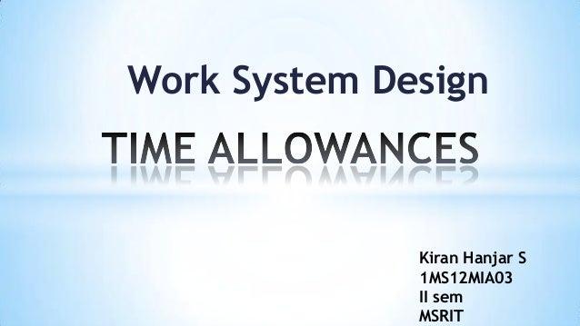 Work System Design  Kiran Hanjar S 1MS12MIA03 II sem MSRIT