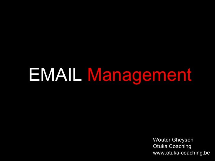 EMAIL  Management   Wouter Gheysen Otuka Coaching www.otuka-coaching.be