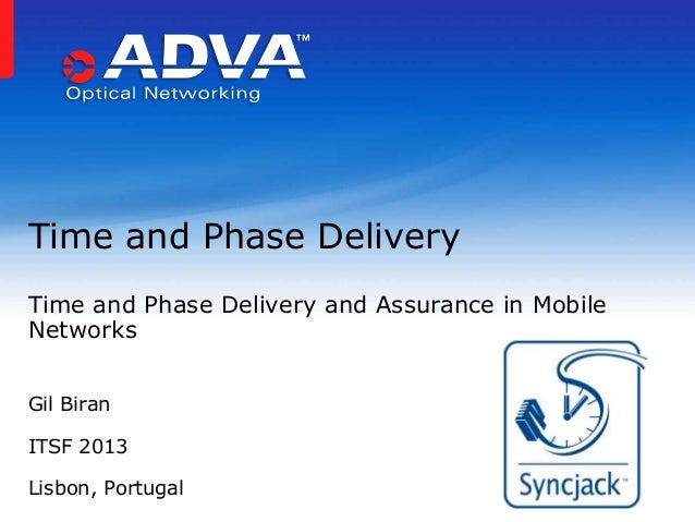 Time and Phase Delivery Time and Phase Delivery and Assurance in Mobile Networks Gil Biran  ITSF 2013 Lisbon, Portugal