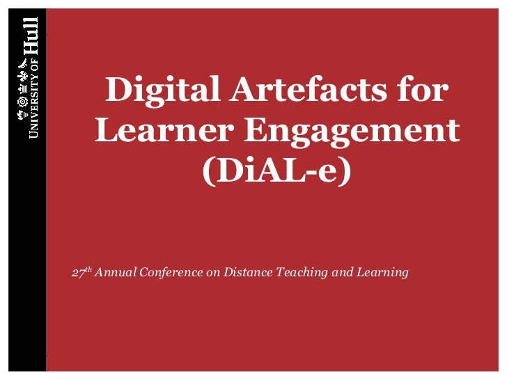 Digital Artefacts for Learner Engagement (DiAL-e) 27 th  Annual Conference on Distance Teaching and Learning