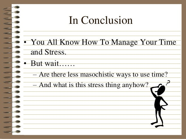 stress management conclusion Stress management - permanent solutions for stress reduction - duration:  obama discusses managing stress - duration: 3:15 huffpost 35,592 views.