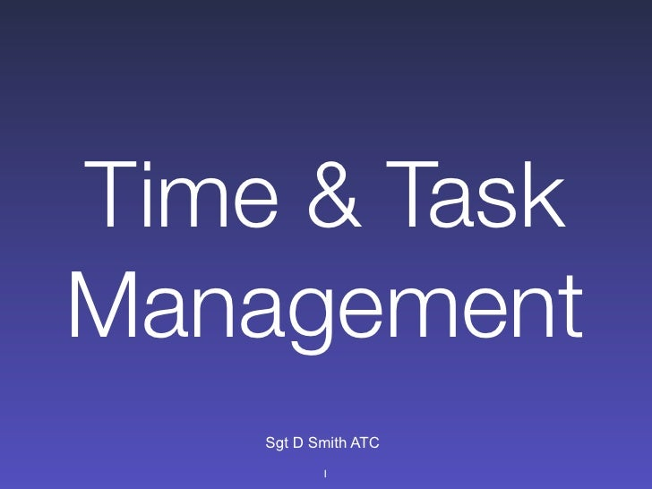 Time & Task Management     Sgt D Smith ATC            1