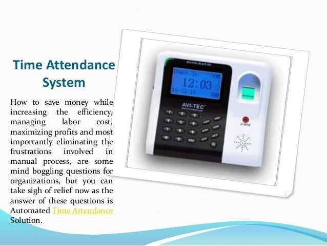 Time Attendance System How to save money while increasing the efficiency, managing labor cost, maximizing profits and most...