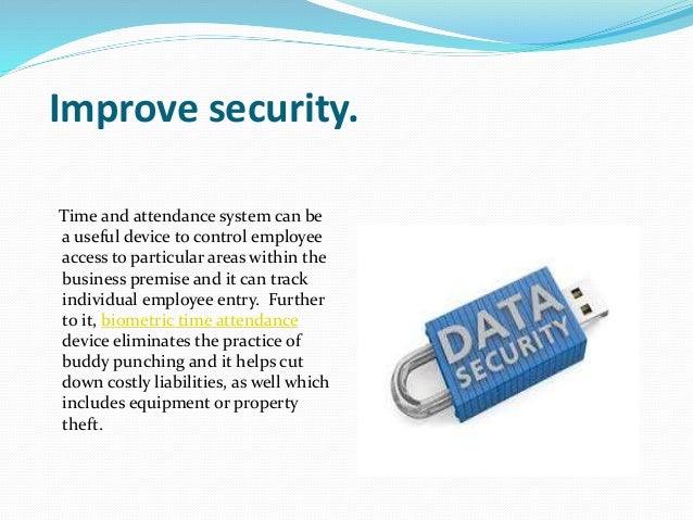 Improve security. Time and attendance system can be a useful device to control employee access to particular areas within ...