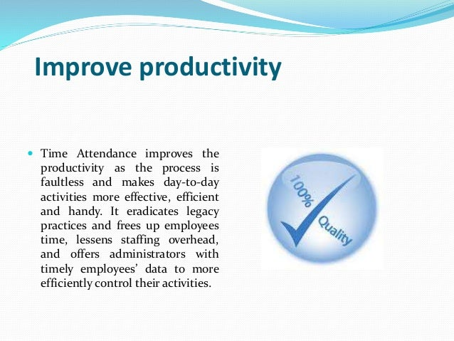 Improve productivity  Time Attendance improves the productivity as the process is faultless and makes day-to-day activiti...