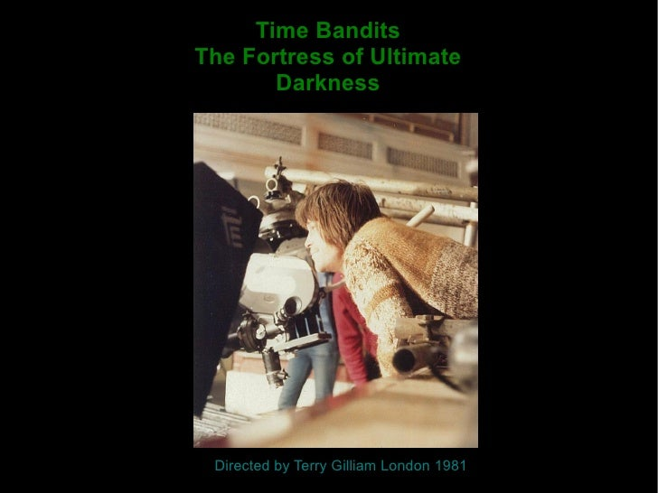 Time Bandits The Fortress of Ultimate Darkness Directed by Terry Gilliam London 1981