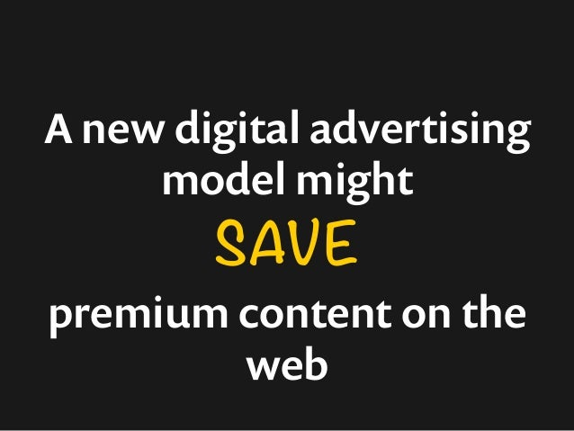 A new digital advertising  model might  SAVE  premium content on the  web