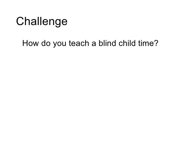Challenge How do you teach a blind child time?
