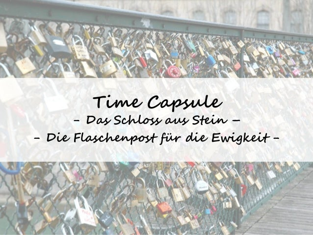 Time Capsule  - Das Schloss aus Stein –  - Die Flaschenpost für die Ewigkeit -