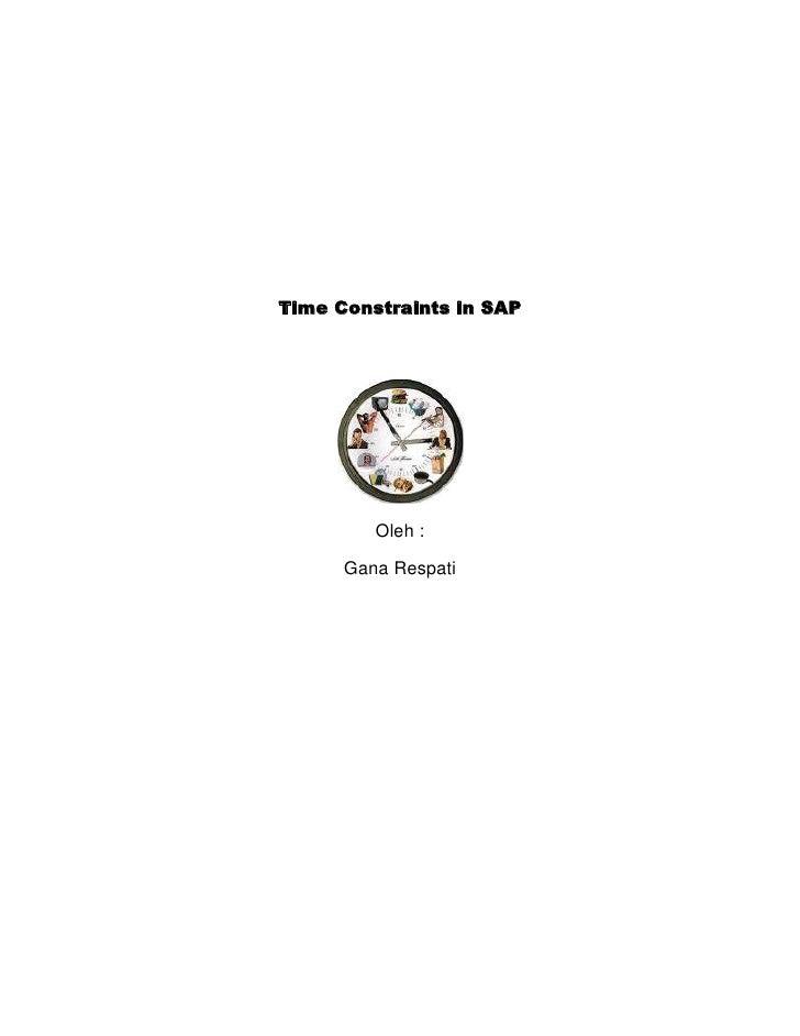 Time Constraints in SAP<br />Oleh :<br />Gana Respati<br />Saat melakukan update Infotype, data yang lama tidak akan hilan...