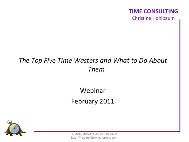 <ul><li>The Top Five Time Wasters and What to Do About Them </li></ul><ul><li>Webinar </li></ul><ul><li>February 2011 </li...