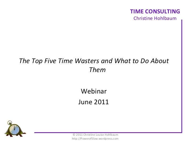 <ul><li>The Top Five Time Wasters and What to Do About Them </li></ul><ul><li>Webinar </li></ul><ul><li>June 2011 </li></u...