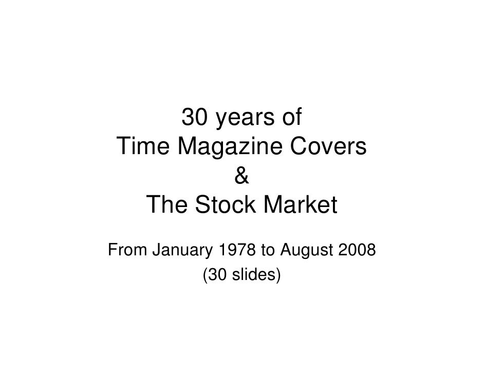 30 years of Time Magazine Covers          &   The Stock MarketFrom January 1978 to August 2008           (30 slides)