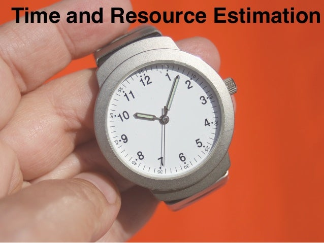 Time and Resource Estimation
