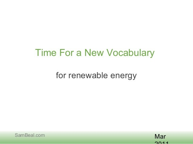 MarSamBeal.comTime For a New Vocabularyfor renewable energy