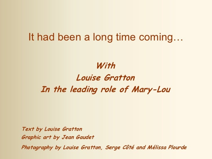 It had been a long time coming…                     With                Louise Gratton       In the leading role of Mary-L...