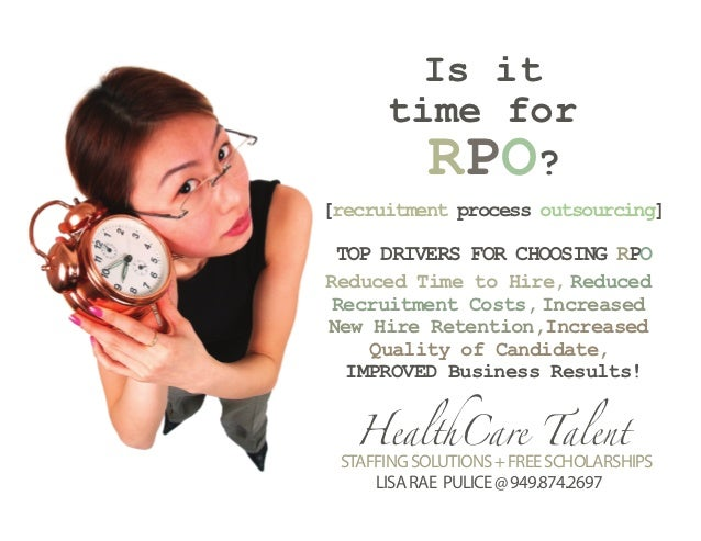 Is it      time for        RPO?[recruitment process outsourcing] TOP DRIVERS FOR CHOOSING RPOReduced Time to Hire, Reduced...