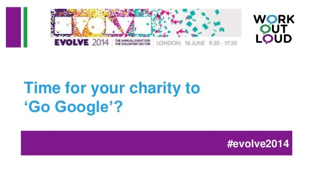Time for your charity to 'Go Google'? #evolve2014
