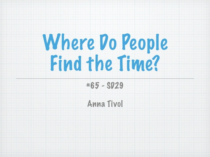 Where Do People Find the Time?      #65 - SD29       Anna Tivol