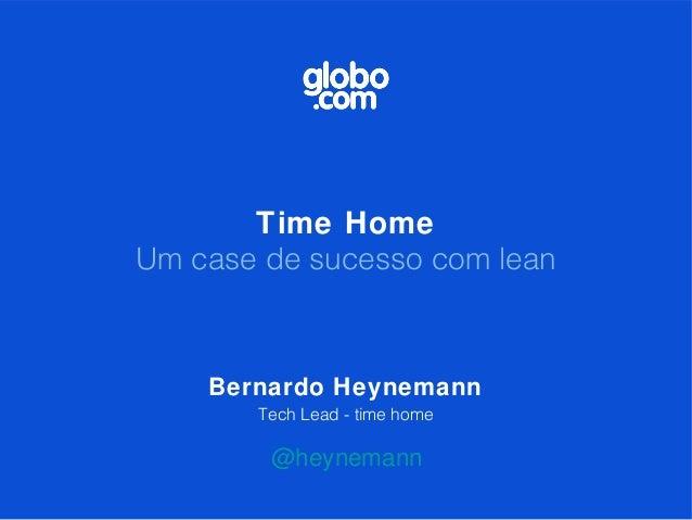 Time HomeUm case de sucesso com lean    Bernardo Heynemann       Tech Lead - time home        @heynemann