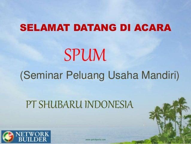 SELAMAT DATANG DI ACARA SPUM (Seminar Peluang Usaha Mandiri) PT SHUBARU INDONESIA