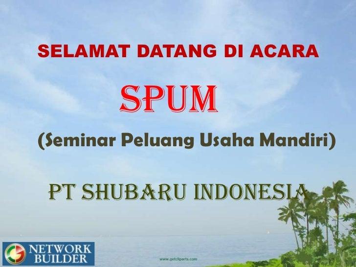 SELAMAT DATANG DI ACARA        SPUM(Seminar Peluang Usaha Mandiri) PT SHUBARU INDONESIA