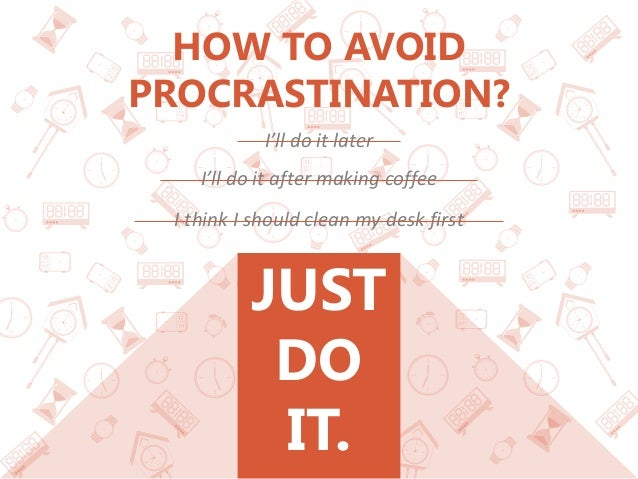 JUST DO IT. HOW TO AVOID PROCRASTINATION? I'll do it later I'll do it after making coffee I think I should clean my desk f...