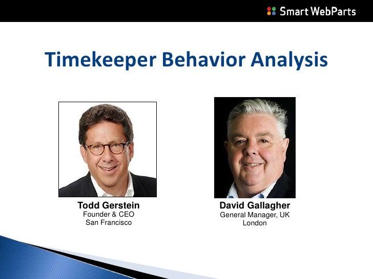 Timekeeper Behavior Analysis<br />Todd Gerstein<br />Founder & CEO<br />San Francisco<br />David Gallagher General Manager...