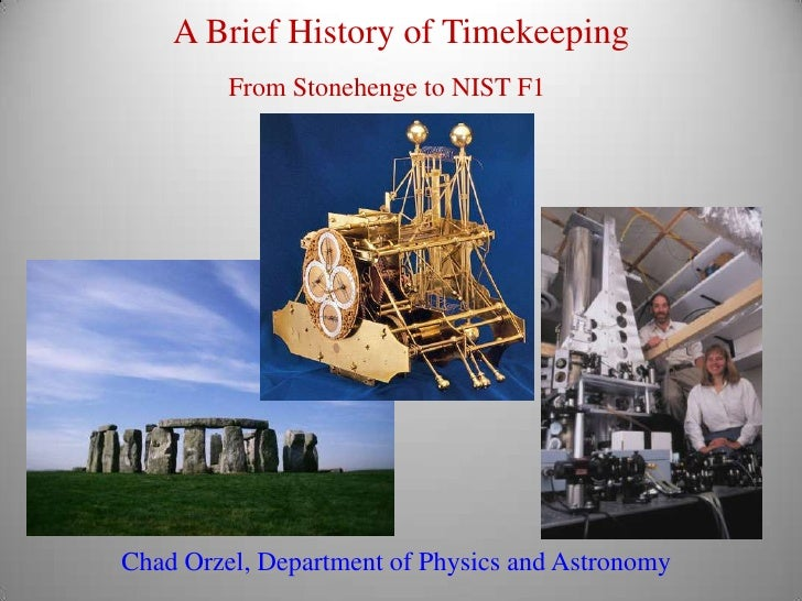 From Stonehenge to NIST F1<br />Chad Orzel, Department of Physics and Astronomy<br />A Brief History of Timekeeping<br />
