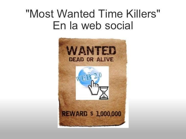 """Most Wanted Time Killers"" En la web social"