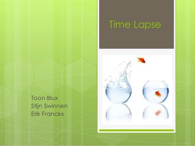 Time Lapse Toon Blux Stijn Swinnen Erik Franckx