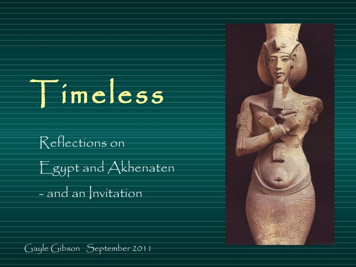 Timeless Reflections on  Egypt and Akhenaten  - and an Invitation Gayle Gibson  September 2011