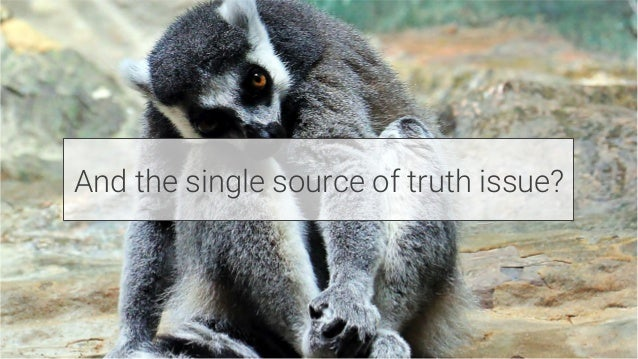 And the single source of truth issue?