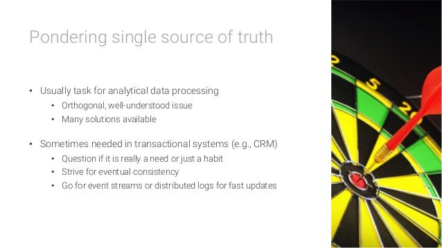 Pondering single source of truth    • Usually task for analytical data processing • Orthogonal, well-understood issue •...